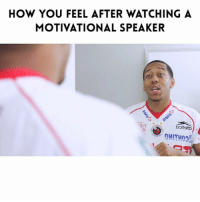 Life, Memes, and Good: HOW YOU FEEL AFTER WATCHING A  MOTIVATIONAL SPEAKER  ooitelto Be feeling good after watching them motivational speakers 😂😂😂 ➖➖➖➖➖➖➖➖➖➖➖➖➖ Follow @coach_bronner for a daily 1 minutes video for a BETTER LIFE @coach_bronner Video with @jordorehurek Filmed by: @itsjetography ➖➖➖➖➖➖➖➖➖➖➖➖➖ NellyVidz JustComedy TagAFriend