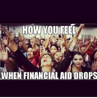 For those who get financial aid. engineeringmemes engineering engineer engineeringpride memes funny exam meme school university college major: HOW YOU FEEL  WHEN FINANCIAL AIDDROPS For those who get financial aid. engineeringmemes engineering engineer engineeringpride memes funny exam meme school university college major