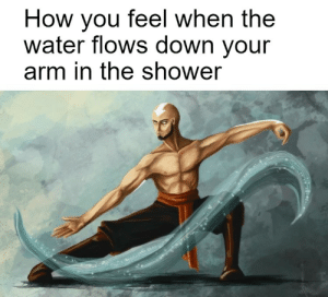Shower, Water, and Dank Memes: How you feel when the  water flows down your  arm in the shower who cant relate?