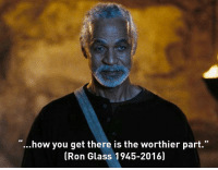 RIP to Firefly Alum Ron Glass: how you get there is the worthier part  (Ron Glass 1945-2016) RIP to Firefly Alum Ron Glass