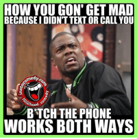 It's true 😂😂 hoodcomedy hood_comedy hoodmemes imsta_comedy: HOW YOU GON' GET MAD  BECAUSEIDIDNT TEXT OR CALL YOU  medyca  hood  BTCH THE PHONE  WORKS BOTH WAYS It's true 😂😂 hoodcomedy hood_comedy hoodmemes imsta_comedy