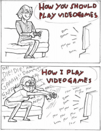 <p>Whenever I Play Video Games</p>: How you HovLD  on  DIE!  LAİr.VIDEO AmE5  (a  tw  ovh <p>Whenever I Play Video Games</p>