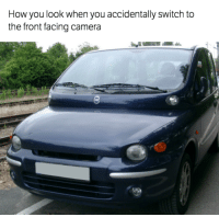 It's all about angles... Car Throttle: How you look when you accidentally switch to  the front facing camera It's all about angles... Car Throttle