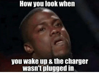 plugged in: How you look when  you wake up & the charger  wasn't plugged in