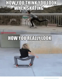 😂😂😂💯 skatermemes: HOW YOU  THINK YOU LOOK  WHEN SKATING  HOW YOU REALLY LOOK 😂😂😂💯 skatermemes