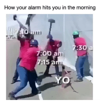 Funny, Yo, and Alarm: How your alarm hits you in the morning  7:30 a  7:00 a  :15 a  YO 😂😂😂