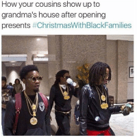 Grandma, Dank Memes, and Cousins: How your cousins show up to  grandma's house after opening  presents  t ChristmasWithBlackFamilies WE LIT😂🎁🎅🏾 @funnyblack.s ➡️ TAG 5 FRIENDS ➡️ @jst_mani (Credit-Twitter) ➡️ TURN ON POST NOTIFICATIONS