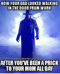 Memes, Wcw, and Wrestling: HOW YOUR DADLOOKED WALKING  IN THE DOOR FROM WORK  DSTILLREALTOUS on Instagram  AFTER YOUVE BEENAPRICK  TO YOUR MOM ALL DAY undertaker wwe wwememes raw share love prowrestling wrestling follow memes lol haha share like stillrealradio stillrealtous burn smackdownlive nxt faf wwf njpw luchaunderground tna roh wcw dankmemes