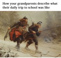 Meme, Memes, and School: How your grandparents describe what  their daily trip to school was like Like Classical Art Memes for more