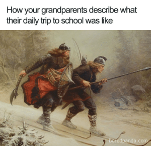 When I was young, we had no summers! Only winters, five years in a row!: How your grandparents describe what  their daily trip to school was like  boredpanda.com When I was young, we had no summers! Only winters, five years in a row!