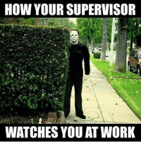 Funny, Work, and Watches: HOW YOUR SUPERVISOR  WATCHES YOU AT WORK It's always one... funniest15 viralcypher funniest15seconds Www.viralcypher.com