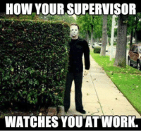 Dank, Lol, and Work: HOW YOUR SUPERVISOR  WATCHES YOU AT WORK lol
