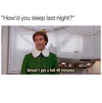 "Funny, Memes, and Sleep: ""How'd you sleep last night?""  Great! I got a full 40 minutes SarcasmOnly"