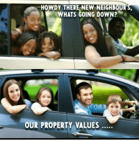 New, Neighbours, and Whats: HOWDY THERE NEW NEIGHBOUR'S,  WHATS GOING DOWN2  OUR PROPERTY VALUES