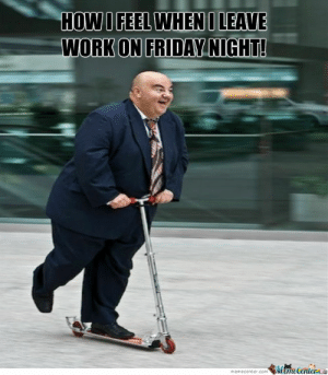Tgif Memes. Best Collection of Funny Tgif Pictures: HOWI FEEL WHEN I LEAVE  WORKON FRIDAY NIGHT  memecenter.com emetentera Tgif Memes. Best Collection of Funny Tgif Pictures
