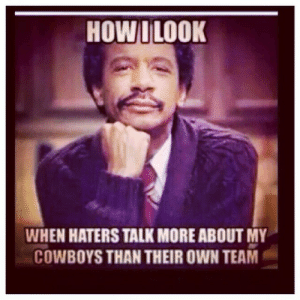 Howi Look When Haters Talk Moreabout My Cowboys Than Their Own