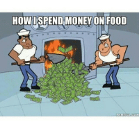 Food, Gym, and Meme: HOWI SPEND MONEY ON FOOD  MEME ULCOM Every damn week 😂😩 . @officialdoyoueven 👈