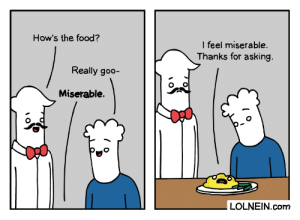 How's the food?: How's the food?  I feel miserable.  Thanks for asking.  Really goo-  Miserable.  LOLNEIN.com How's the food?