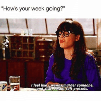 """Is it Friday yet ? 😩😩😩😩 (@hilarityovertherapy) fml shootme fml tacotuesday: """"How's your week going?""""  I feel like wanna murder someone,  and also, Irwant soft pretzels. Is it Friday yet ? 😩😩😩😩 (@hilarityovertherapy) fml shootme fml tacotuesday"""
