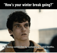 "9gag, Memes, and Netflix: ""How's your winter break going?""  l'i  being controlled by something called Netflix. Who's there? Who's doing this?!⠀ -⠀ blackmirror bandersnatch 9gag"
