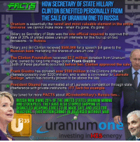 Bill Clinton, College, and Facts: HOWSECRETARY OFSTATEHILLARY  CLINTON BENEFITEDPERSONALLY FROM  THESALE OFURANIUMONETORUSSIA  ranium is essentially the  rarest and most valuable element in the entire  universe. we cannot make more when it's gone, it's gone.  Hillary as Secretary of State was the  one official required to approve the  sale of 20% of united states uranium interests for this foul up on two  occasions to Russia.  Hillary and Bill Clinton recieved $500,000 for a speech bill gave to the  Russian bank  marketing the shares of uranium one  he Clinton Foundation received $2.7 million donation from Uranium  One, owned by long time mega-donor Frank Giustra.  both of these payments occurred  before Sec. Clinton approved the sale  rank Giustra has donated over $100 million  to the Clintons different  interests(possibly over $200 million), and is also a co-investor to Laureate  College, which has recently proven to be above the law  resident Obama  has eliminated all of Laureate's competition through state  interference with private institutions. ITT Tech for example.  tay tuned for more  FACTS  about  #CrookedHillary's Russia ties  RUSSIA NOW OWNS 20% OF THE UNITED STATES URANIUM MINING  AND STOCKPILES. THEY HAVE ALSO STOPPED SHIPPING US  DISMATLED WEAPONS CORES TO BE MADE SAFE AND USED FOR  REACTORS. THIS ACTION CANNOT BEREVERSED WITHOUT WAR  35  uranium  investing ink LSenergy #HillarysUraniumOneDeal