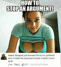 Memes, 🤖, and Adam: HOWTO  STOPAN ARGUMENT!  Adam Sargent just showed this to my girifriend  and it made the argument worse it doesn't work  at all  Like Reply 311 July 28 at 5:43am teamnoharmdone