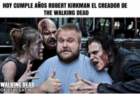 Latinos, Memes, and The Walking Dead: HOY CUMPLE ANOS ROBERT KIRKMAN EL CREADOR DE  THE WALKING DEAD  WALKING DEAD  OFICIAL LATINO ¡Felicidades Robert Kirkman!