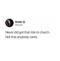 Church, Funny, and Hozier: Hozier  @Hozier  Never did get that ride to church.  Not that anybody cares. ¯\_(ツ)_-¯