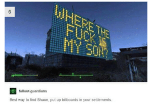 Best, Fallout, and Missouri: HP  fallout-quardians  Best way to find Shaun, put up billboards in your settlements. Three Billboards Outside Ebbing, Missouri (2018)
