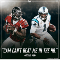 """If Vick and Cam raced in the 40 today, who would win?: hr  """"CAM CANT BEAT ME IN THE 40  -MICHAEL VICK  CHARLOTTE OBSERVER If Vick and Cam raced in the 40 today, who would win?"""
