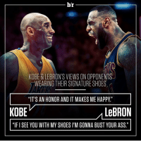 """Ass, Shoes, and Sneakers: hr  KOBE LEBRONS VIEWS ONOPPONEN  WEARING THEIR SIGNATURE SHOES  """"IT'S AN HONOR AND IT MAKES ME HAPPY.""""  KOBE  LeBRON  """"IFISEE YOU WITH MY SHOES l'M GONNA BUST YOUR ASS"""" Killer @kobebryant? Kind @kingjames? Not when it comes to their sneakers - Link in bio"""