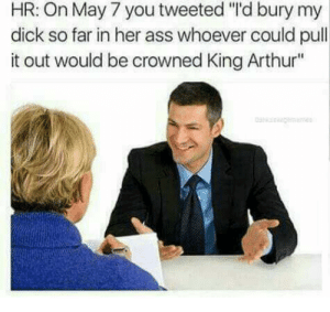 """Arthur, Ass, and Memes: HR: On May 7 you tweeted """"'d bury my  dick so far in her ass whoever could pull  it out would be crowned King Arthur"""" The true king Arthur 😤 via /r/memes https://ift.tt/2RMREvU"""