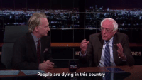 Bernie Sanders, Memes, and Humble: Hr  People are dying in this country  NDS Your humble opinion sounds on point to us, U.S. Senator Bernie Sanders.