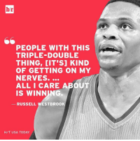 Russell Westbrook, Sports, and Usa Today: hr  PEOPLE WITH THIS  TRIPLE DOUBLE  THING, CIT si KIND  OF GETTING ON MY  NERVES.  ALL I CARE A  IS WINNING  RUSSELL WESTBROOK  H/T USA TODAY Priority No. 1: Win
