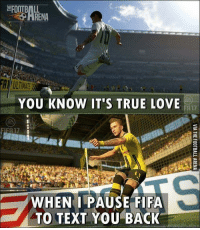 So true 😂 🔺FREE LIVE FOOTBALL APP -> LINK IN BIO!! Credit ➡️ @thefootballarena: HRENA  YOU KNOW IT'S TRUE LOVE  ER17  WHEN PAUSE FIFA  TO TEXT YOU BACK So true 😂 🔺FREE LIVE FOOTBALL APP -> LINK IN BIO!! Credit ➡️ @thefootballarena