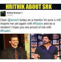 Just 1 word ; Awesomeness 👌🏻: HRITHIK ABOUT SRK  Hrithik Roshan  Col Hrithik  Dear @iamsrk today as a mentor lm sure u will  inspire me yet again with #Raaes and as a  student l hope you are proud of me with  Just 1 word ; Awesomeness 👌🏻