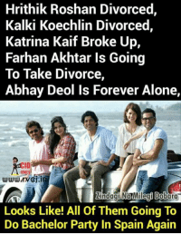 katrina kaif: Hrithik Roshan Divorced,  Kalki Koechlin Divorced,  Katrina Kaif Broke Up,  Farhan Akhtar Is Going  To Take Divorce,  Abhay Deol is Forever Alone,  JOKES  Lindagi Na Milegi Doboara  Looks Like! All of Them Going To  Do Bachelor Party In Spain Again