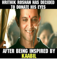 #Respect: HRITHIK ROSHAN HAS DECIDED  TO DONATE HIS EYES  AFTER BEING INSPIRED BY  KAABIL #Respect