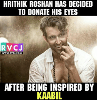 Hrithik Roshan rvcjinsta: HRITHIK ROSHAN HAS DECIDED  TO DONATE HIS EYES  RVC J  WWW. RVCJ.COM  AFTER BEING INSPIRED BY  KAABIL Hrithik Roshan rvcjinsta