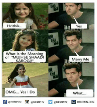 "desifun: Hrithik...  Yes  What is the Meaning  of ""MUUHSE SHAADI  Marry Me  KAROGI?  OMG..... Yes I Do  What.....  @DESIFUN  @DESIFUN  @DESIFUN  DESIFUN.COM desifun"