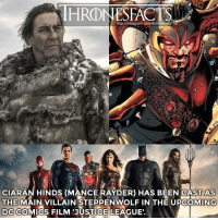 "Mance Rayder was the King Beyond the Wall (or the ""Wildling king"") before he was burnt alive by Melisandre by the orders of Stannis Baratheon in season 5. Jason Momoa (Khal Drogo) is also appearing on the film as Aquaman 👌🏼 ~ got gameofthrones hbo steppenwolf dc dccomics justiceleague mancerayfer ciaranhinds: HRONESFACTS  http://instagram.com/thronesfacts/  CIARAN HINDS (MANCE RAYDER) HAS BEEN CAST AS  THE  MAIN VILLAIN STEPPENWOLF IN THE UPCOMING  DC COMICS FILM JUSTICE LEAGUE Mance Rayder was the King Beyond the Wall (or the ""Wildling king"") before he was burnt alive by Melisandre by the orders of Stannis Baratheon in season 5. Jason Momoa (Khal Drogo) is also appearing on the film as Aquaman 👌🏼 ~ got gameofthrones hbo steppenwolf dc dccomics justiceleague mancerayfer ciaranhinds"