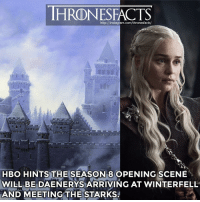 Hbo, Instagram, and Lit: HRONESFACTS  http://instagram.com/thronesfacts/  HBO HINTS THE SEASON8 OPENING SCENE  WILL BE DAENERYS ARRIVING AT WINTERFELL  AND MEETING THE STARKS. This final season is gonna be lit 🔥