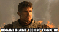 "Alive, Hbo, and Meme: hronesMemes  HIS NAME IS JAIME""'FOOKING"" LANNISTER! Is Jaime Lannister alive or dead? . . . . . . . . thronesmemes gameofthrones asoiaf got hbo gameofthronesfamily gameofthronesfan memes meme memesdaily dankmemes gameofthronesmemes gotmemes gots7 winterishere gameofthronesseason7 gotseason7 jaimelannister nikolajcosterwaldau"