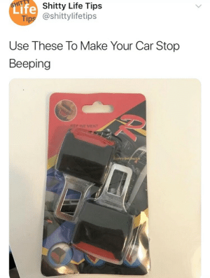 Gif, Life, and Target: HShitty Life Tips  @shittylifetips  Life  Use These To Make Your Car Stop  Beeping  REF INE MENT surprisebitch: xelamanrique318:   i'm convinced you guys want to die.   natural selection