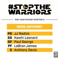 StopTheWarriors: Pick 4 All-NBA players and one wild card. Greg Anthony wants to D up and control tempo. (Link in bio): HST SPTHE  WARRIORS  PICK YOUR FANTASY STARTING 5  GREG ANTHONY  PG JJ Redick  SG Kawhi Leonard  SF Paul George  PF LeBron James  c Anthony Davis  b/r  MAG StopTheWarriors: Pick 4 All-NBA players and one wild card. Greg Anthony wants to D up and control tempo. (Link in bio)