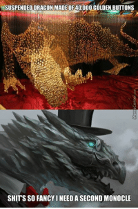 How long did it take you to make that??: HSUSPENDED DRAGON MADE OF 40.000 GOLDEN.BUTTONS  SHITS SO FANCY INEEDA SECOND MONOCLE How long did it take you to make that??