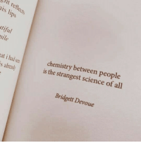 Science, Chemistry, and All: ht refle  is lips  ps  tiful  ile  chemistry between people  is the strangest science of all  at i had s  s already  Bridgett Devoue