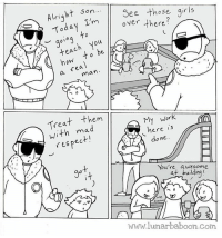 Memes, 🤖, and Build A: ht son.  See those girls  Alig  I'm over there  Today  01  rea  (I  man  Treat them  My Work  here is  mad  respect!  done  You're awesome.  gett  at building  a 0  know  www.lunarbaboon.com. Comic about respect! Tag someone you respect.
