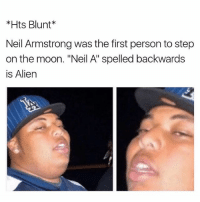 """Memes, Worldstar, and Wshh: *Hts Blunt*  Neil Armstrong was the first person to step  on the moon. """"Neil A"""" spelled backwards  is Alien High thoughts 🤔😙💨 @worldstar WSHH"""