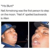 """Dank, God, and Neil Armstrong: *Hts Blunt  Neil Armstrong was the first person to step  on the moon. """"Neil A"""" spelled backwards  is Alien Follow @god for that dank stuff"""